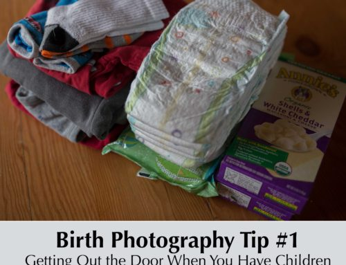 Birth Photography Tip #1 – Getting Your Kids Out The Door